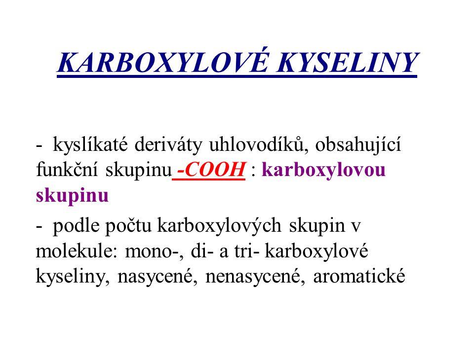 KARBOXYLOVÉ KYSELINY - kyslíkaté deriváty uhlovodíků, obsahující funkční skupinu -COOH : karboxylovou skupinu.