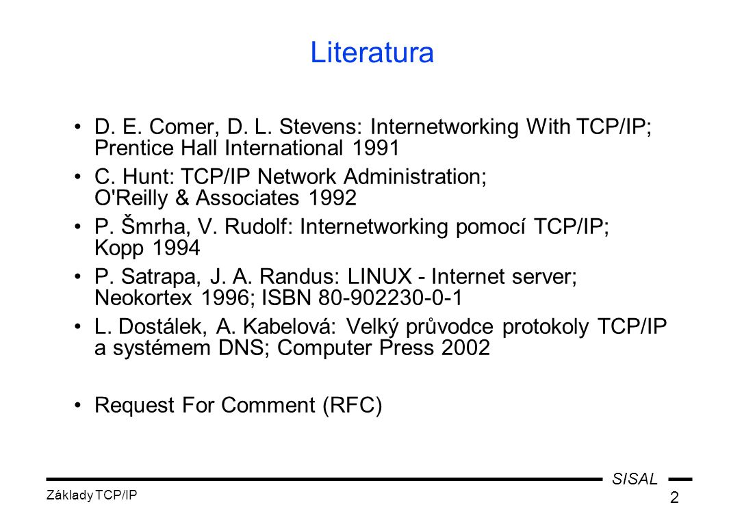 Literatura D. E. Comer, D. L. Stevens: Internetworking With TCP/IP; Prentice Hall International 1991.