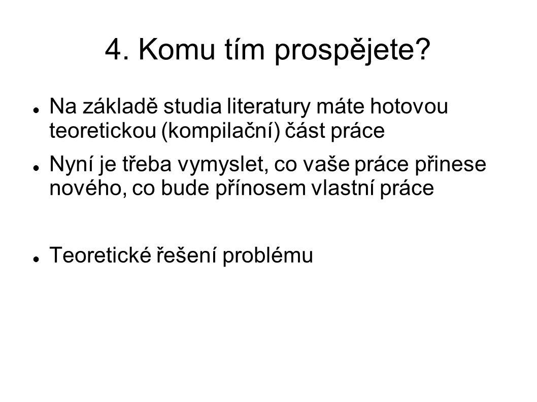 4. Komu tím prospějete Na základě studia literatury máte hotovou teoretickou (kompilační) část práce.