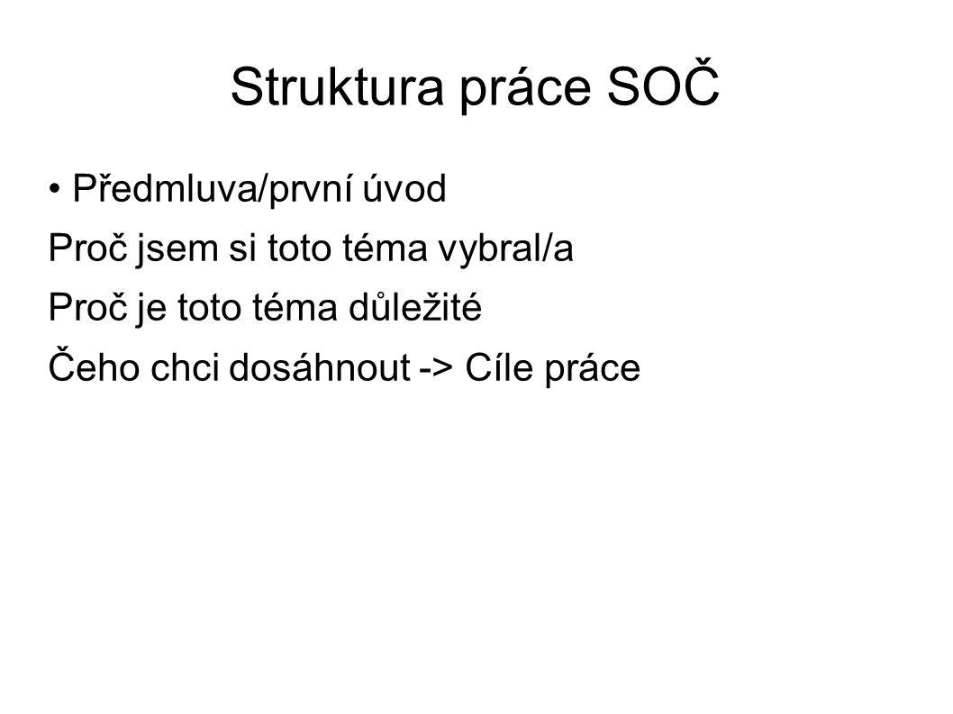 Struktura práce SOČ • Předmluva/první úvod Proč jsem si toto téma vybral/a Proč je toto téma důležité Čeho chci dosáhnout -> Cíle práce