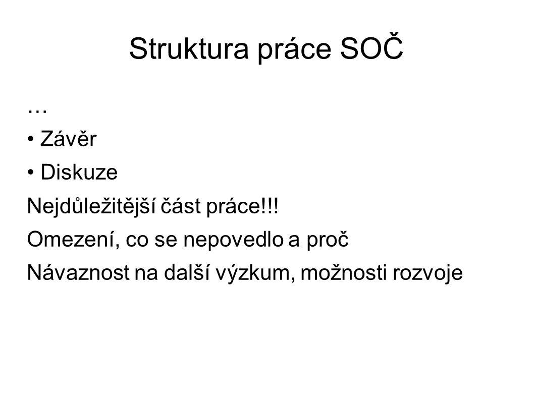 Struktura práce SOČ … • Závěr • Diskuze Nejdůležitější část práce!!.