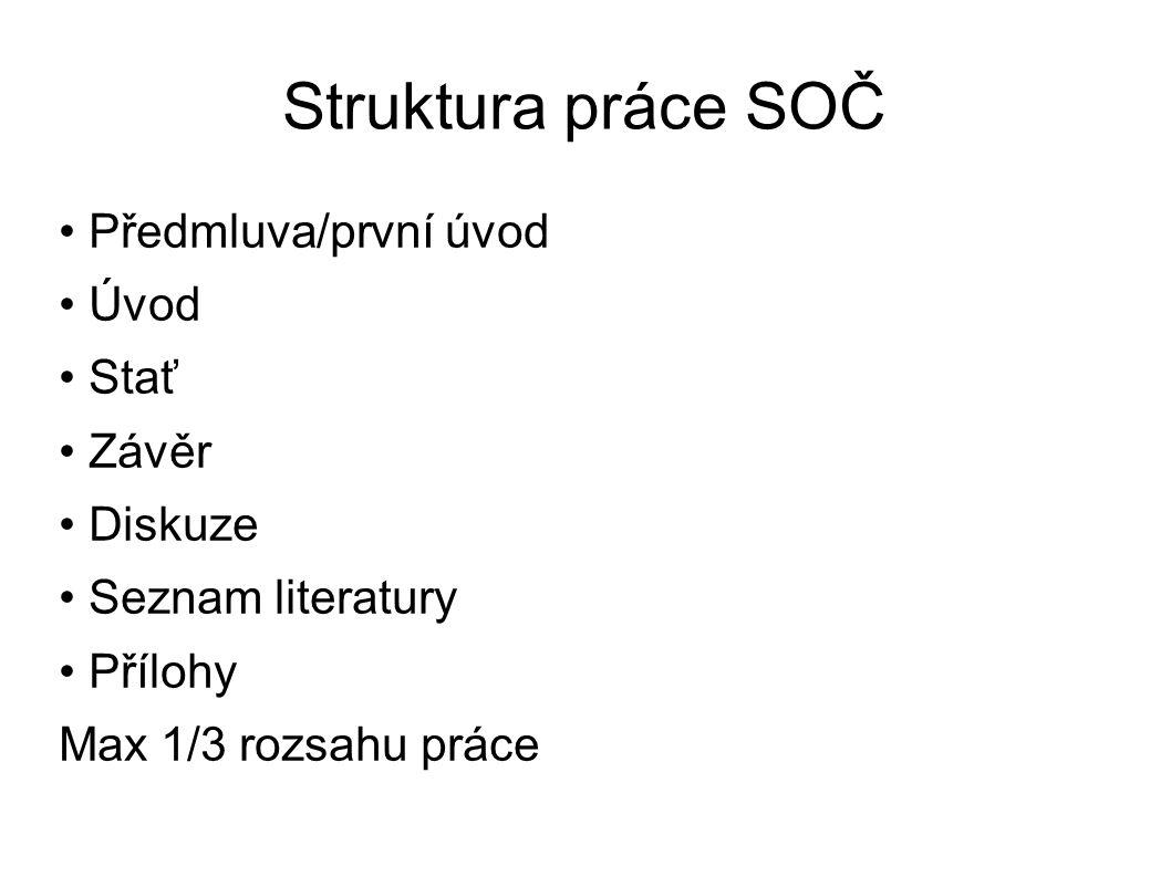 Struktura práce SOČ • Předmluva/první úvod • Úvod • Stať • Závěr • Diskuze • Seznam literatury • Přílohy Max 1/3 rozsahu práce