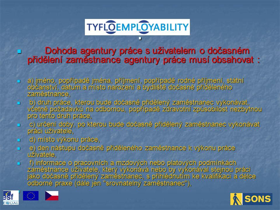 . Dohoda agentury práce s uživatelem o dočasném přidělení zaměstnance agentury práce musí obsahovat :