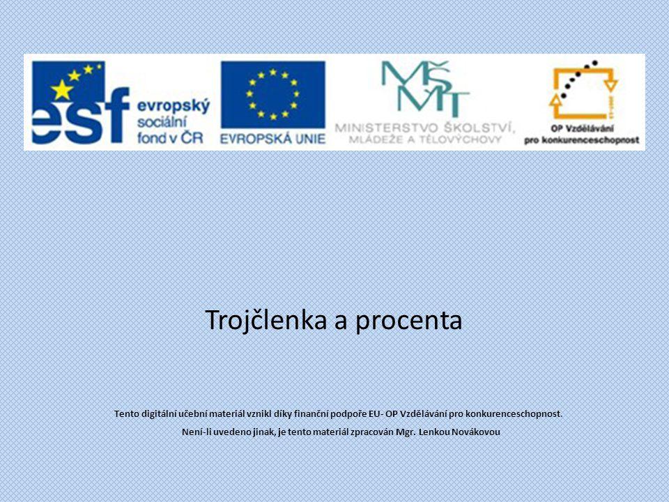 Trojčlenka a procenta Tento digitální učební materiál vznikl díky finanční podpoře EU- OP Vzdělávání pro konkurenceschopnost.
