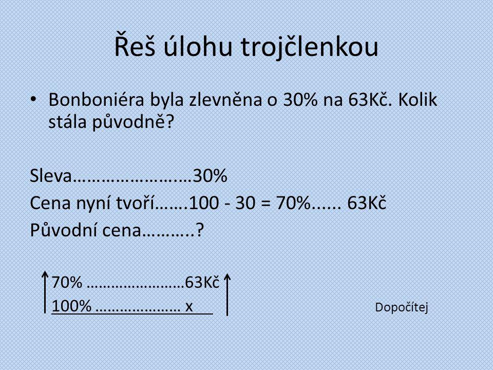 Řeš úlohu trojčlenkou Bonboniéra byla zlevněna o 30% na 63Kč. Kolik stála původně Sleva………………….…30%