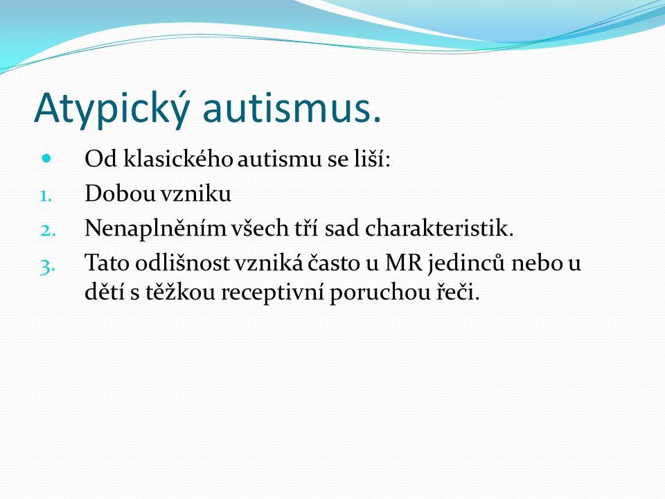 Atypický autismus. Od klasického autismu se liší: Dobou vzniku