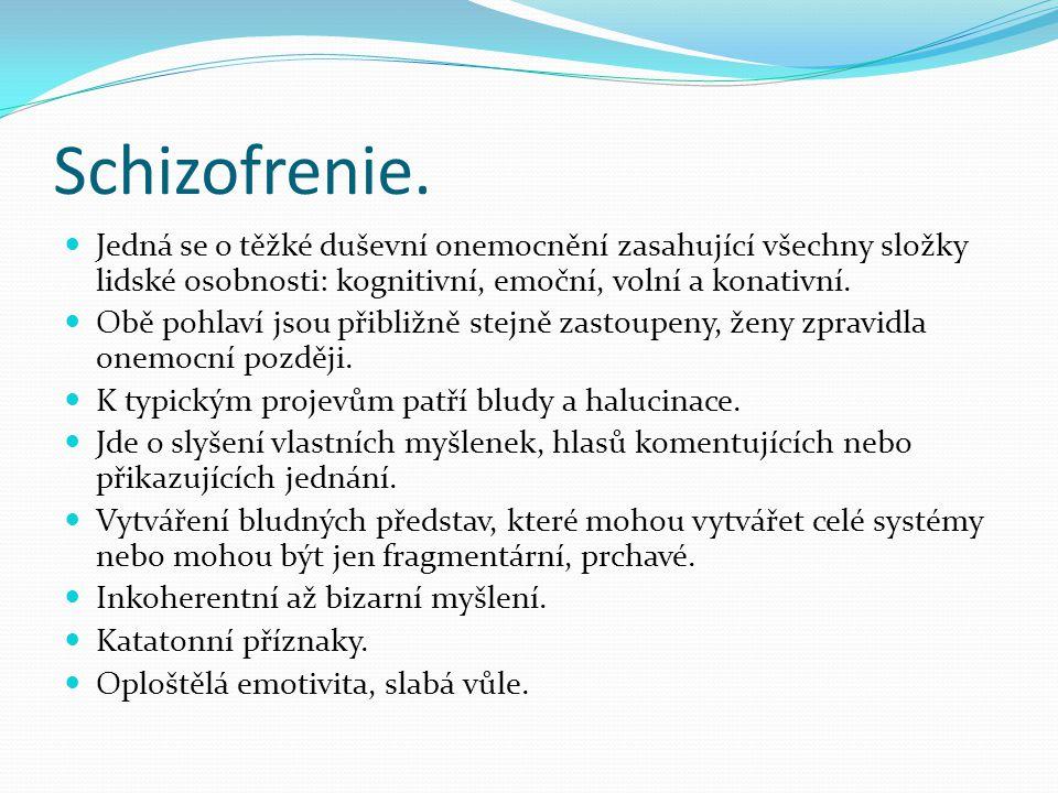 Schizofrenie. Jedná se o těžké duševní onemocnění zasahující všechny složky lidské osobnosti: kognitivní, emoční, volní a konativní.