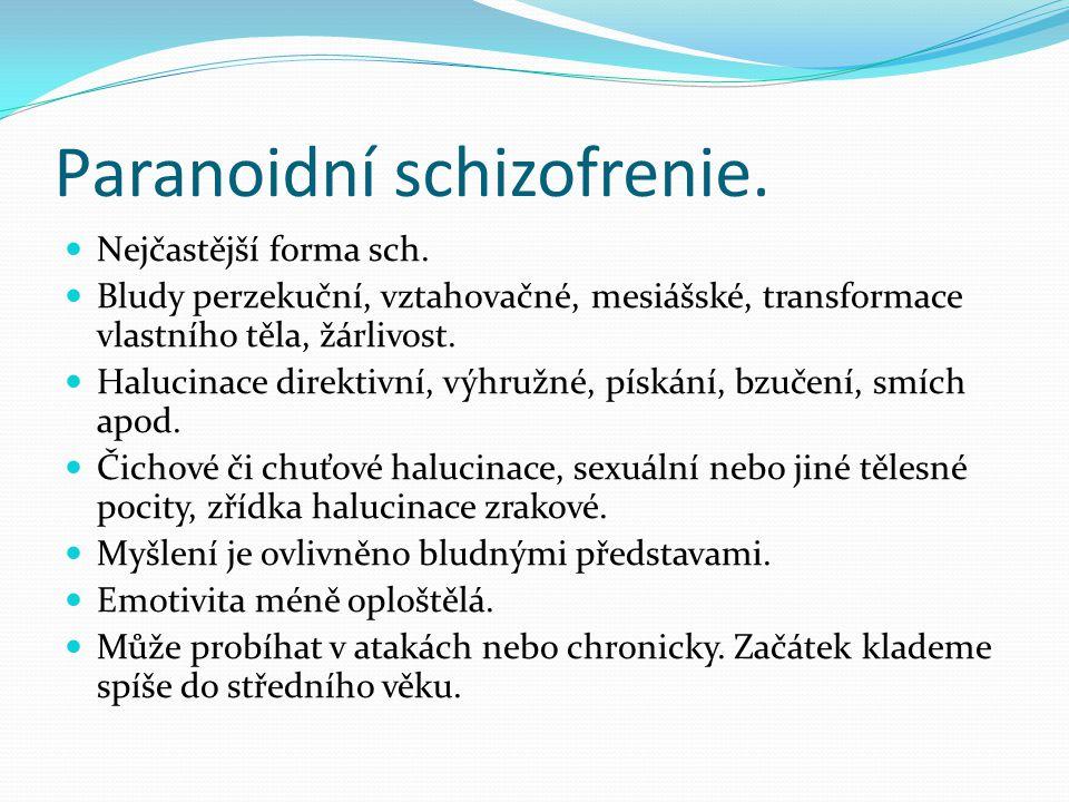 Paranoidní schizofrenie.
