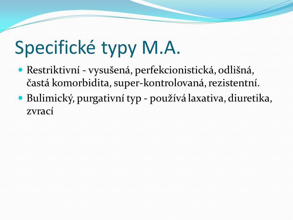 Specifické typy M.A. Restriktivní - vysušená, perfekcionistická, odlišná, častá komorbidita, super-kontrolovaná, rezistentní.