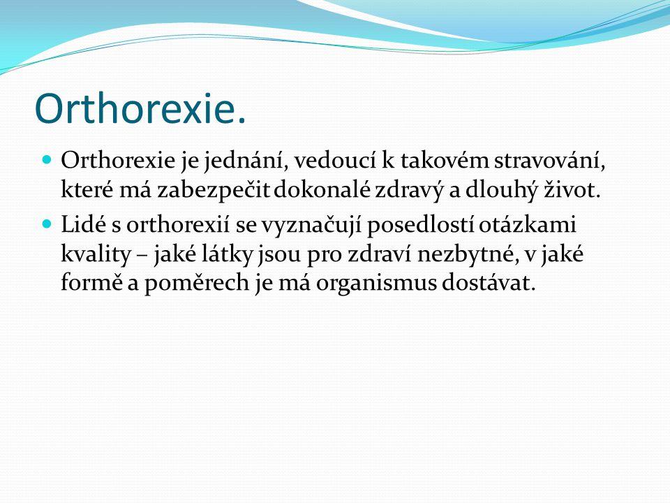 Orthorexie. Orthorexie je jednání, vedoucí k takovém stravování, které má zabezpečit dokonalé zdravý a dlouhý život.