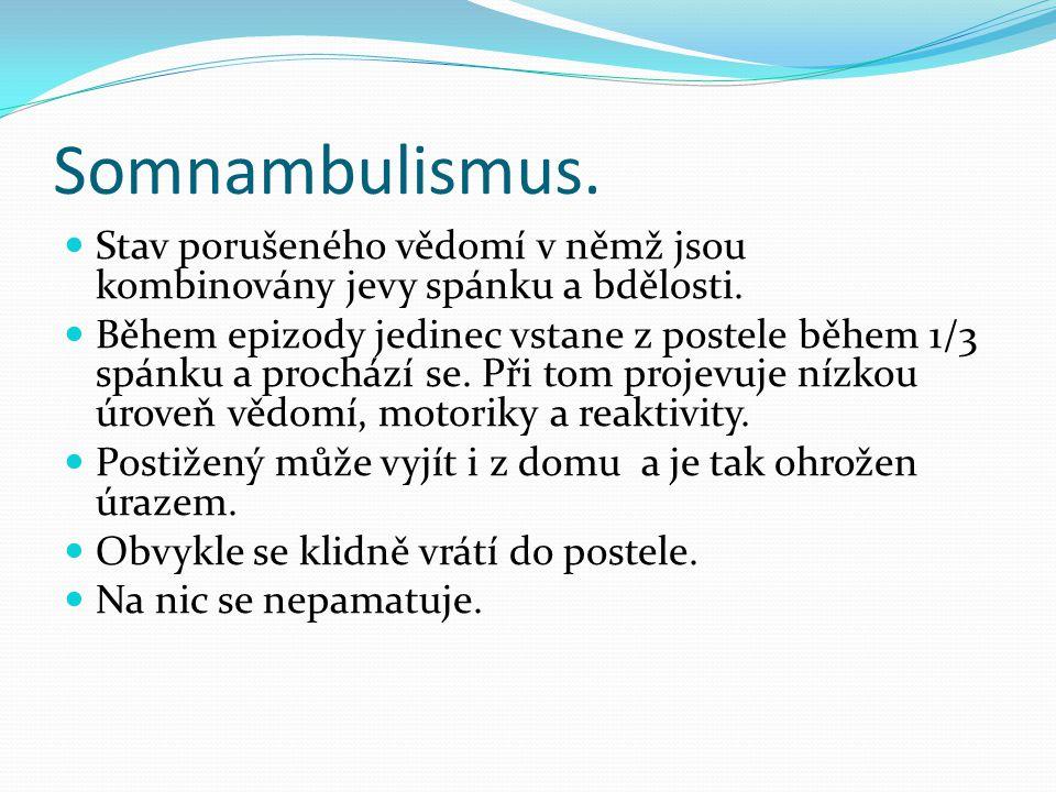 Somnambulismus. Stav porušeného vědomí v němž jsou kombinovány jevy spánku a bdělosti.