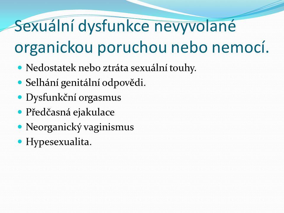 Sexuální dysfunkce nevyvolané organickou poruchou nebo nemocí.