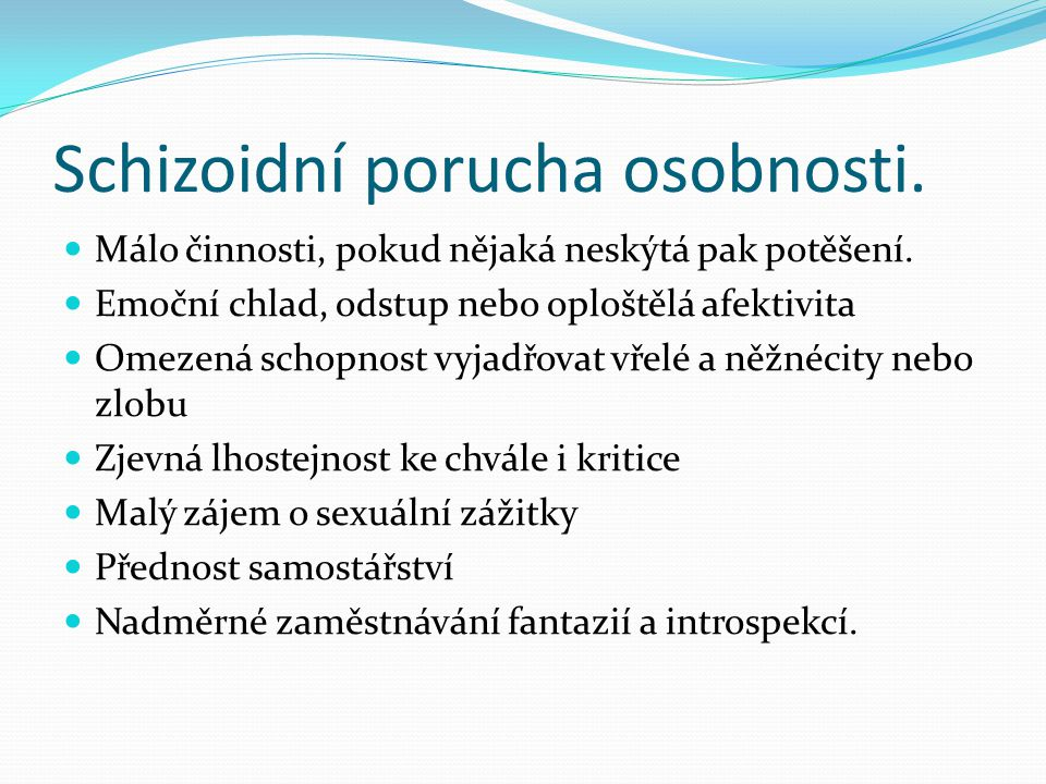 Schizoidní porucha osobnosti.