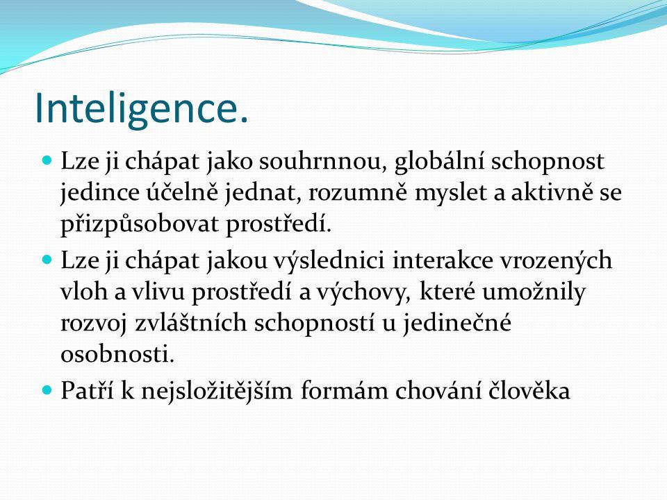 Inteligence. Lze ji chápat jako souhrnnou, globální schopnost jedince účelně jednat, rozumně myslet a aktivně se přizpůsobovat prostředí.