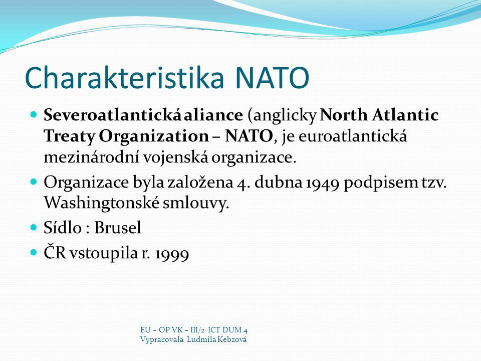 Charakteristika NATO Severoatlantická aliance (anglicky North Atlantic Treaty Organization – NATO, je euroatlantická mezinárodní vojenská organizace.