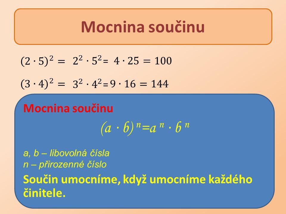 Mocnina součinu (a ∙ b) n=a n ∙ b n Mocnina součinu