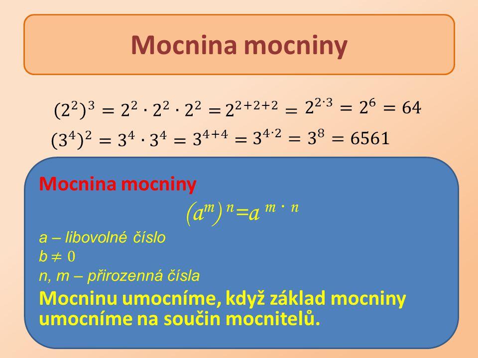 Mocnina mocniny (am) n=a m· n Mocnina mocniny