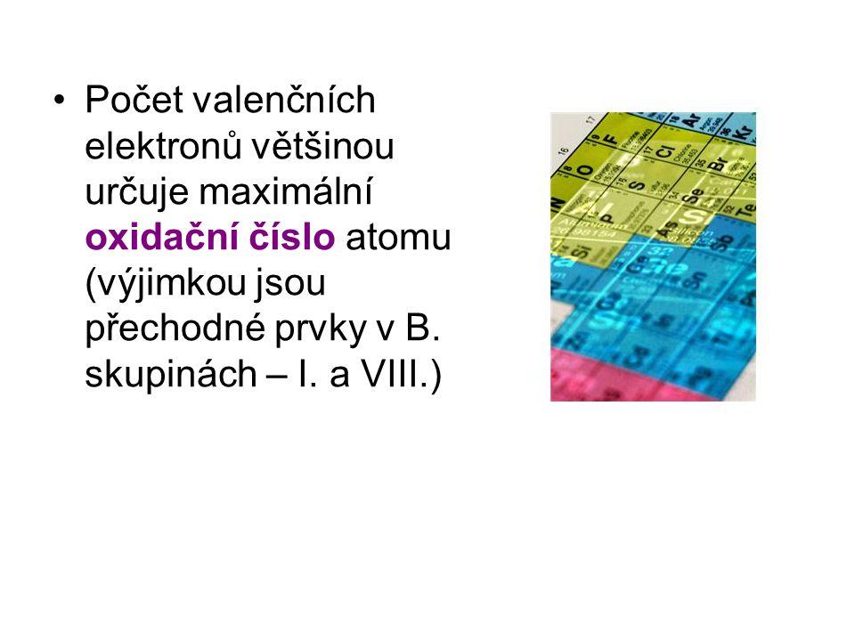 Počet valenčních elektronů většinou určuje maximální oxidační číslo atomu (výjimkou jsou přechodné prvky v B.