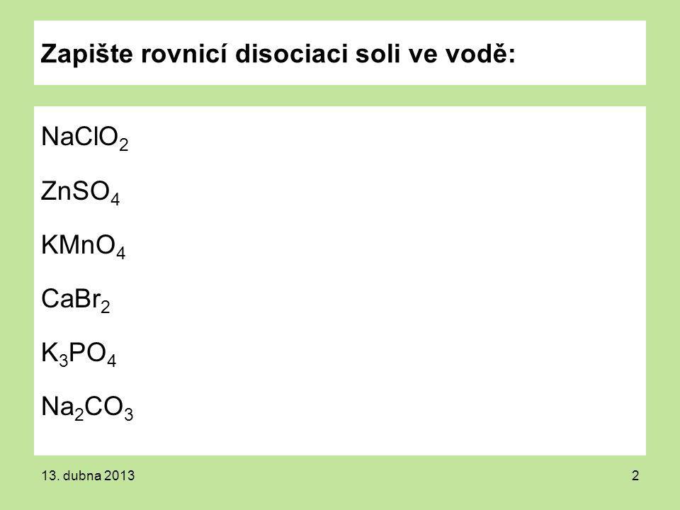 Zapište rovnicí disociaci soli ve vodě: