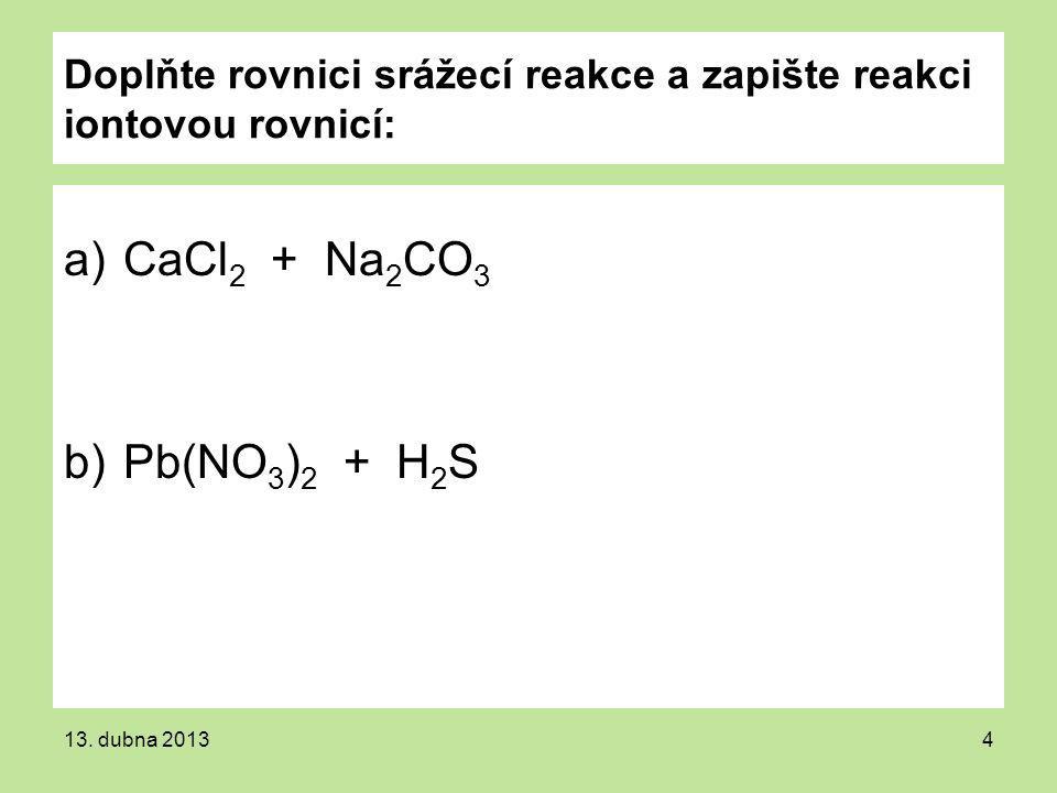 Doplňte rovnici srážecí reakce a zapište reakci iontovou rovnicí: