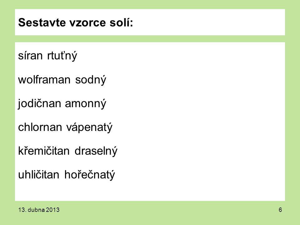 Sestavte vzorce solí: síran rtuťný wolframan sodný jodičnan amonný chlornan vápenatý křemičitan draselný uhličitan hořečnatý