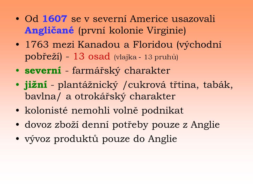 Od 1607 se v severní Americe usazovali Angličané (první kolonie Virginie)