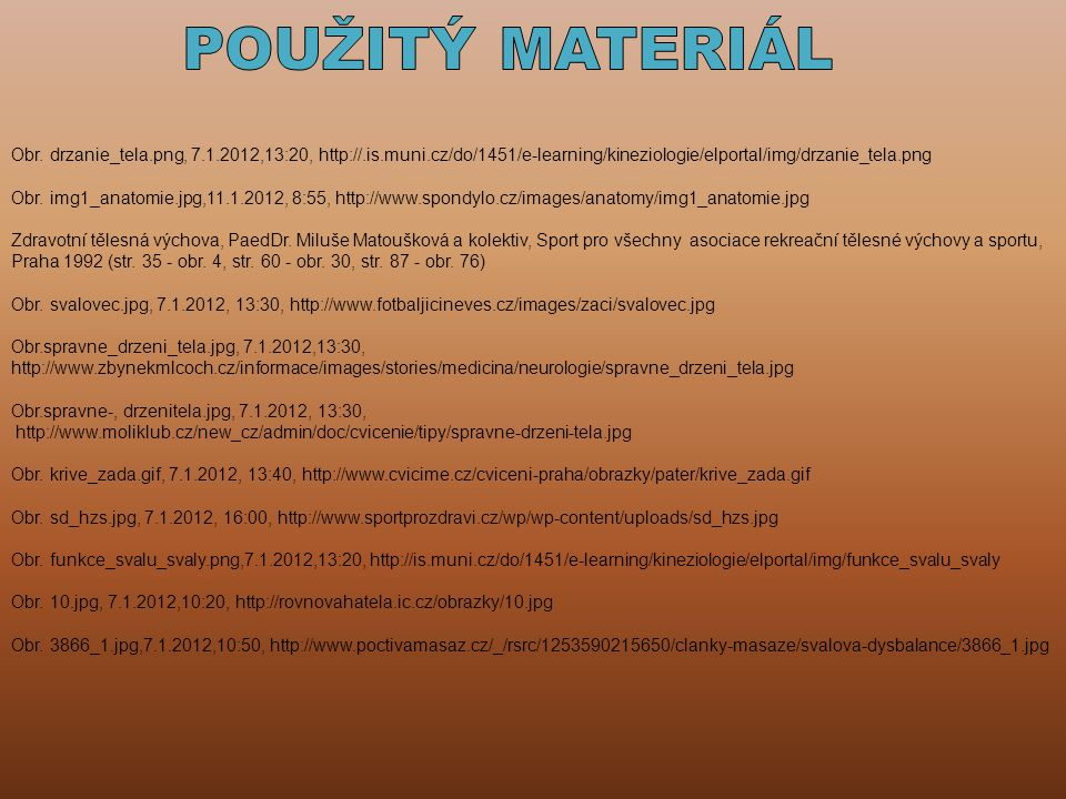 POUŽITÝ MATERIÁL Obr. drzanie_tela.png, 7.1.2012,13:20, http://.is.muni.cz/do/1451/e-learning/kineziologie/elportal/img/drzanie_tela.png.