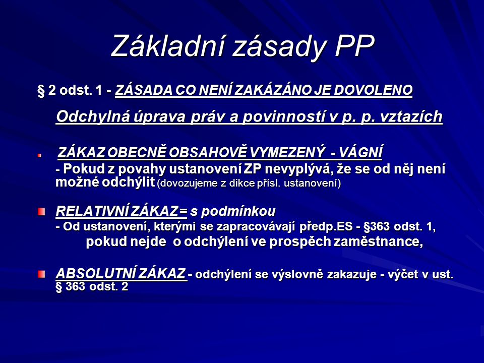 Základní zásady PP Odchylná úprava práv a povinností v p. p. vztazích