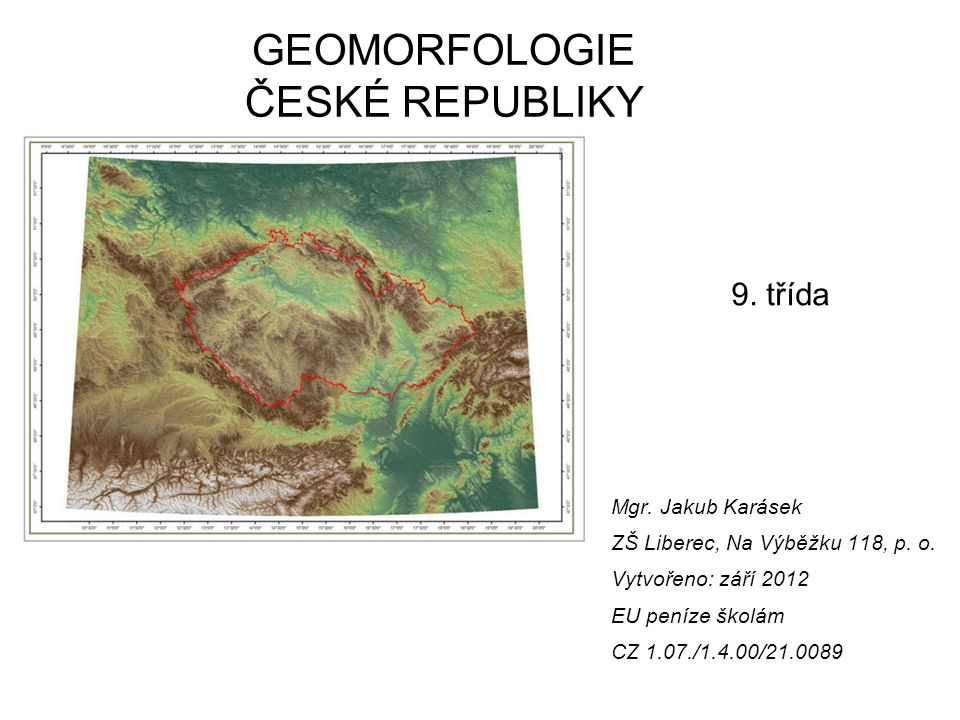 GEOMORFOLOGIE ČESKÉ REPUBLIKY 9. třída Mgr. Jakub Karásek