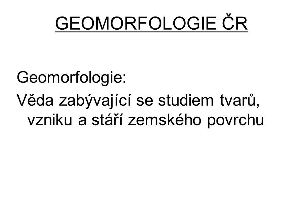 GEOMORFOLOGIE ČR Geomorfologie: