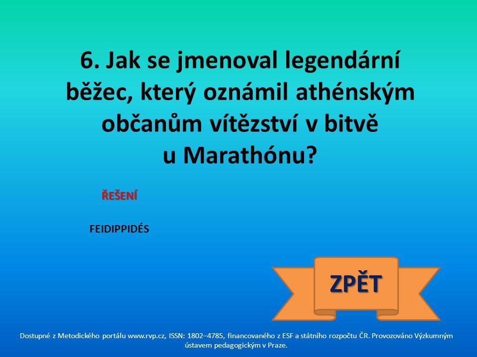 6. Jak se jmenoval legendární běžec, který oznámil athénským občanům vítězství v bitvě u Marathónu