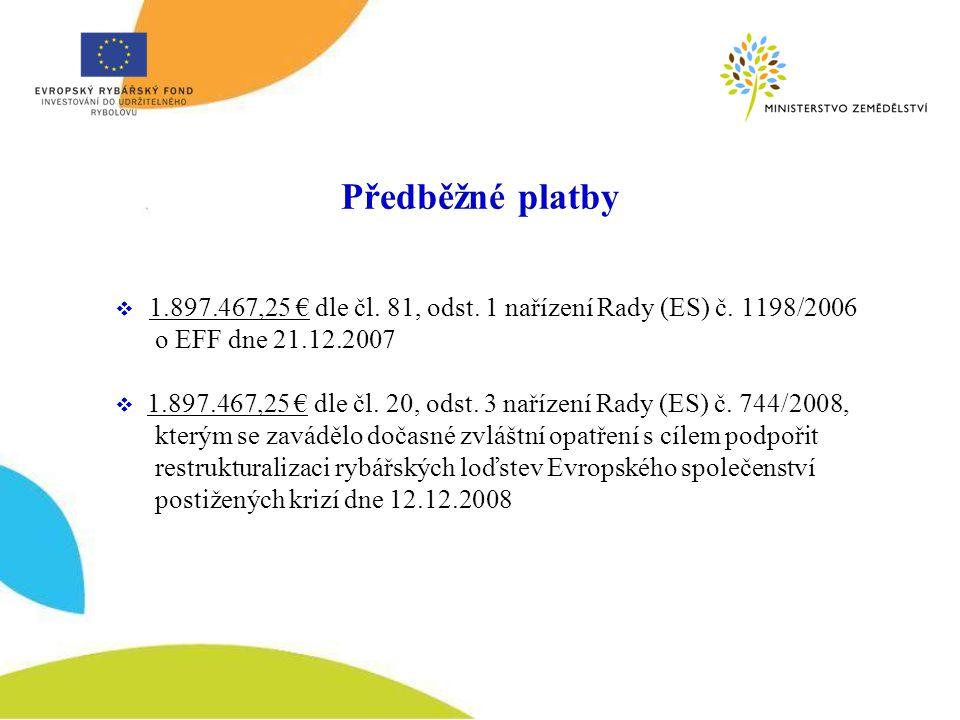 Předběžné platby 1.897.467,25 € dle čl. 81, odst. 1 nařízení Rady (ES) č. 1198/2006. o EFF dne 21.12.2007.