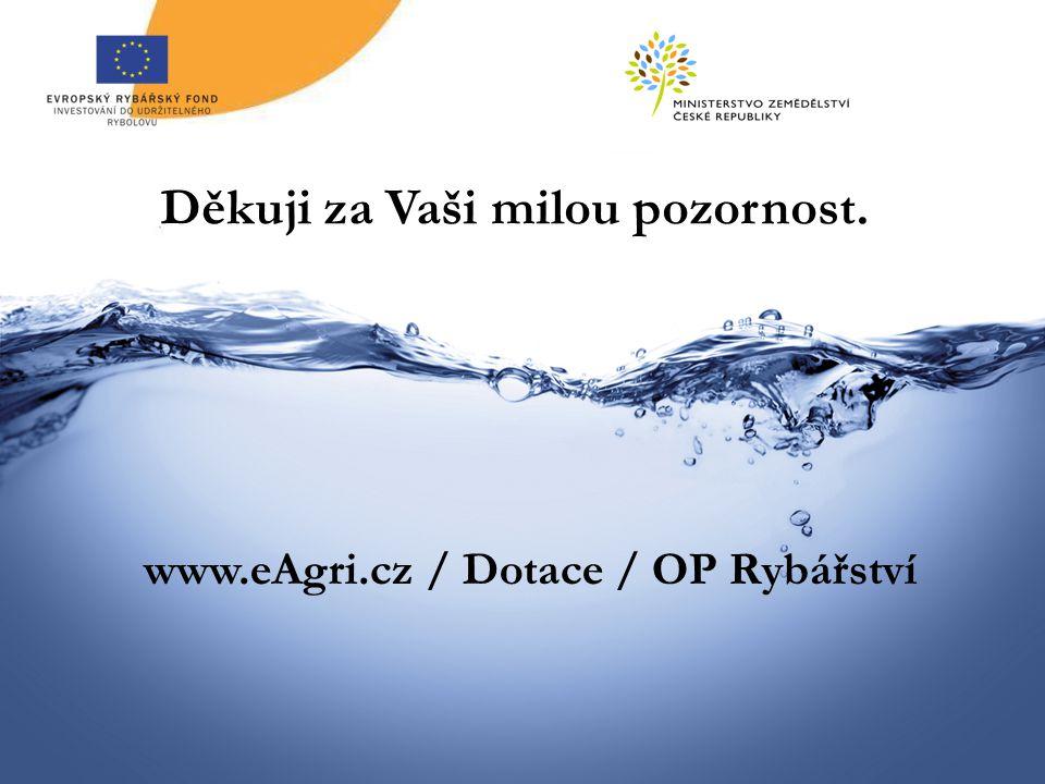 Děkuji za Vaši milou pozornost. www.eAgri.cz / Dotace / OP Rybářství