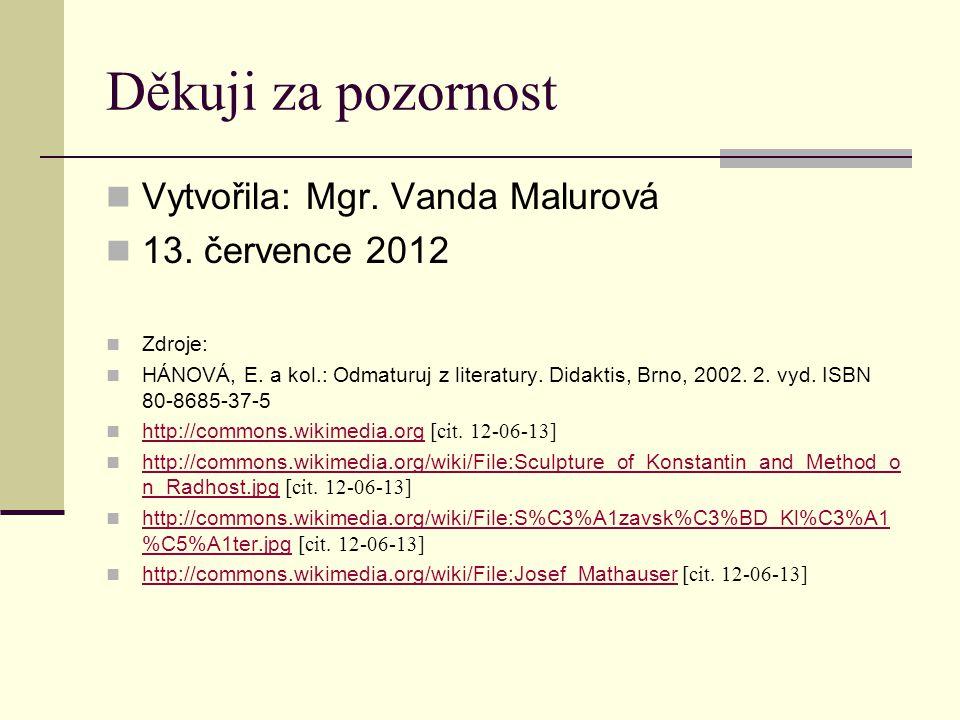Děkuji za pozornost Vytvořila: Mgr. Vanda Malurová 13. července 2012