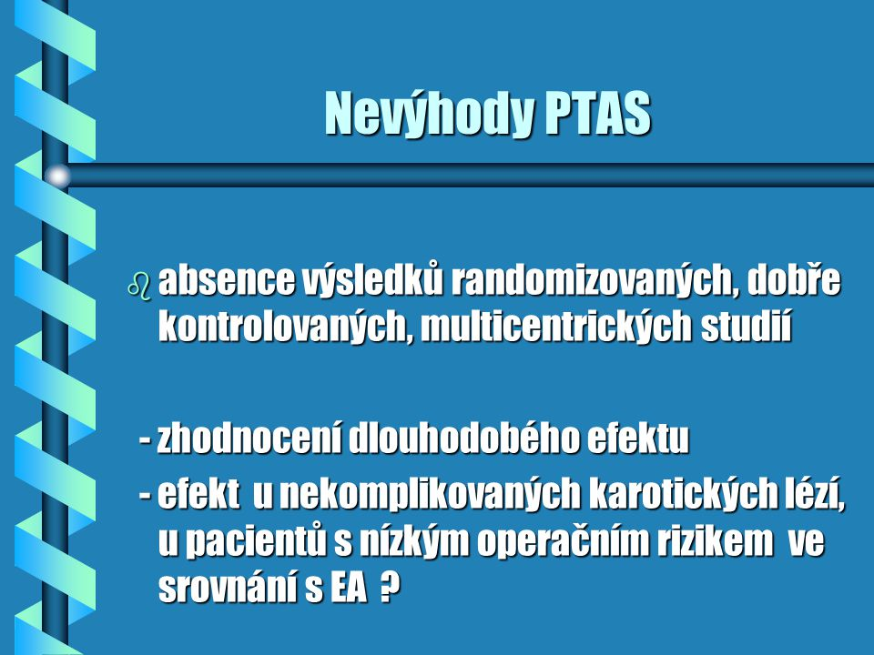 Nevýhody PTAS absence výsledků randomizovaných, dobře kontrolovaných, multicentrických studií. - zhodnocení dlouhodobého efektu.