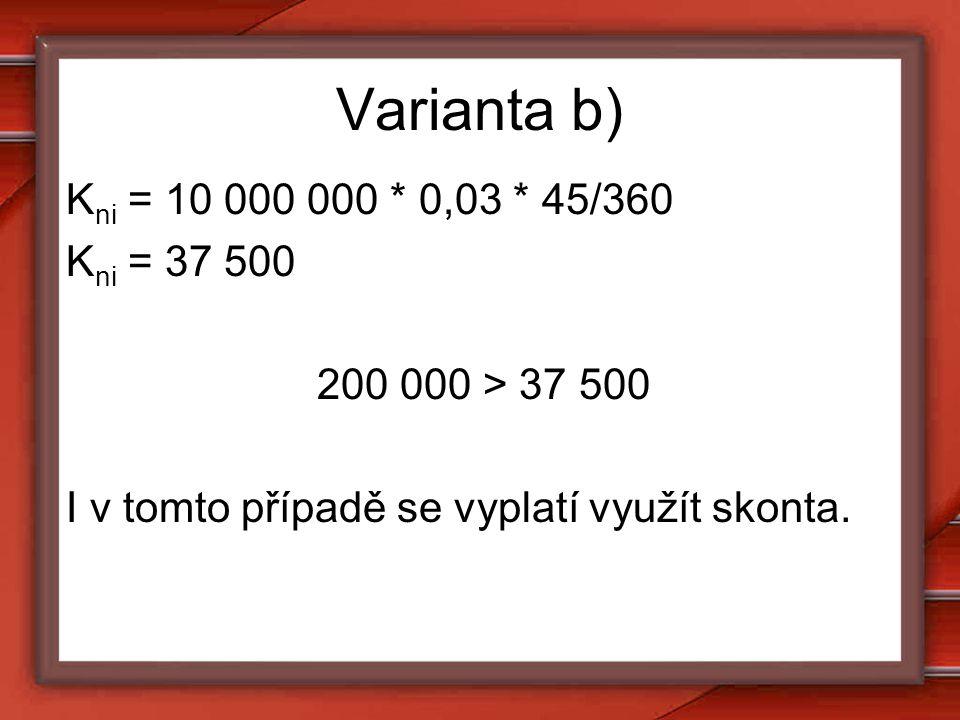 Varianta b) Kni = 10 000 000 * 0,03 * 45/360 Kni = 37 500