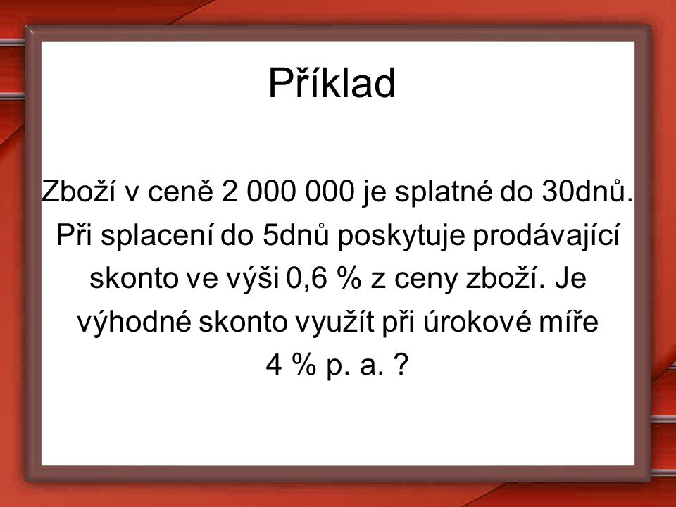 Příklad Zboží v ceně 2 000 000 je splatné do 30dnů.