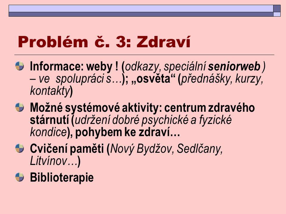 """Problém č. 3: Zdraví Informace: weby ! (odkazy, speciální seniorweb ) – ve spolupráci s…); """"osvěta (přednášky, kurzy, kontakty)"""