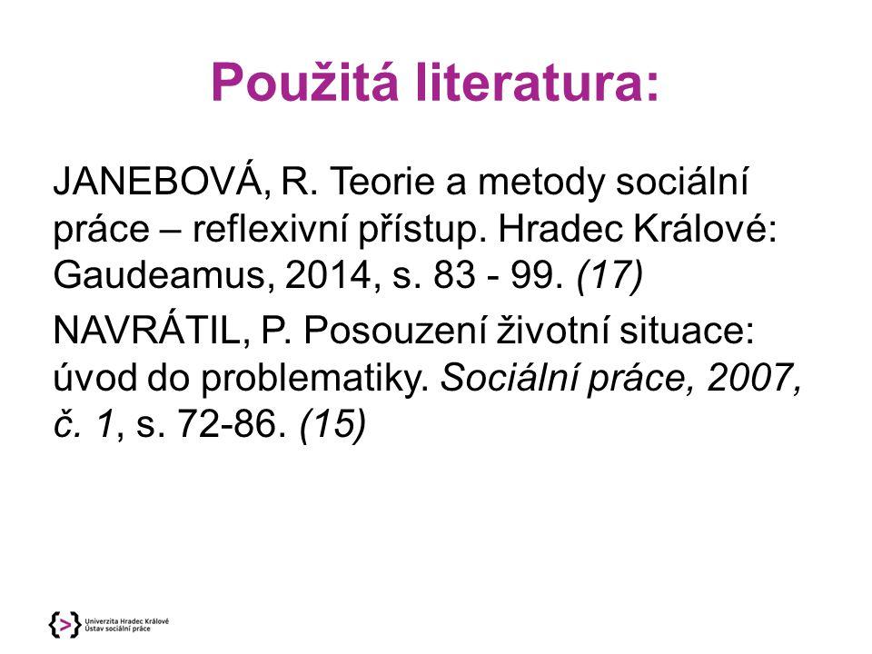 Použitá literatura: JANEBOVÁ, R. Teorie a metody sociální práce – reflexivní přístup. Hradec Králové: Gaudeamus, 2014, s. 83 - 99. (17)