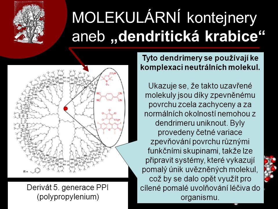 Tyto dendrimery se používají ke komplexaci neutrálních molekul.