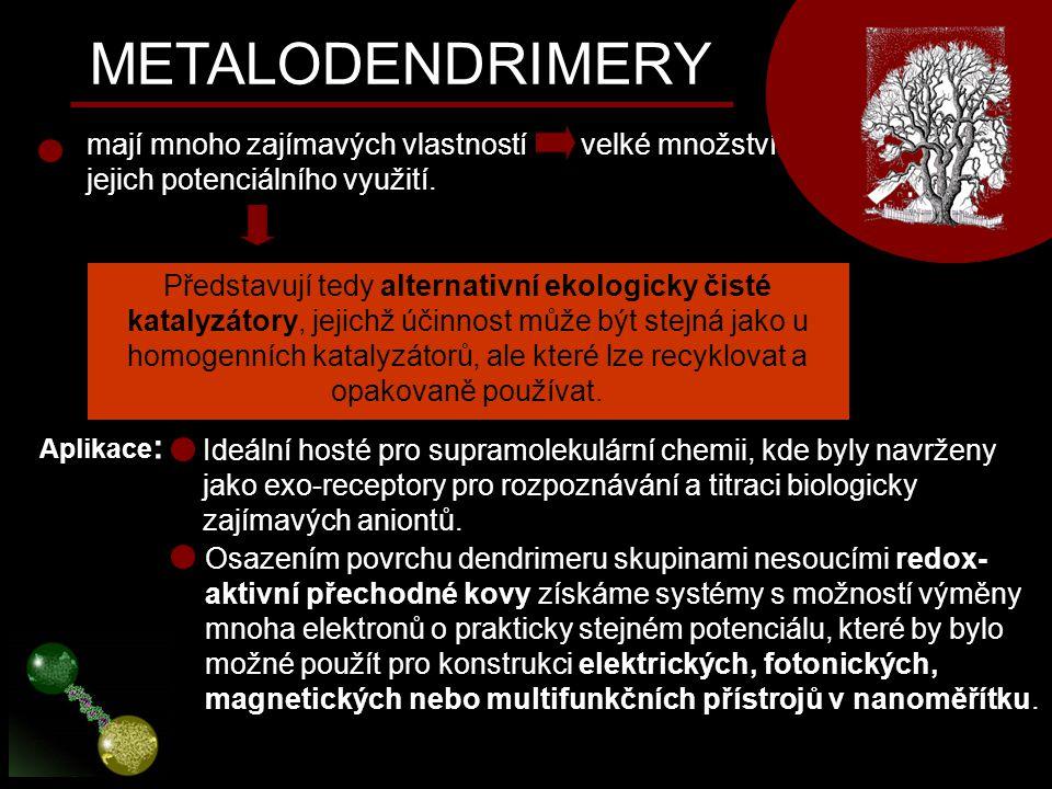METALODENDRIMERY mají mnoho zajímavých vlastností velké množství