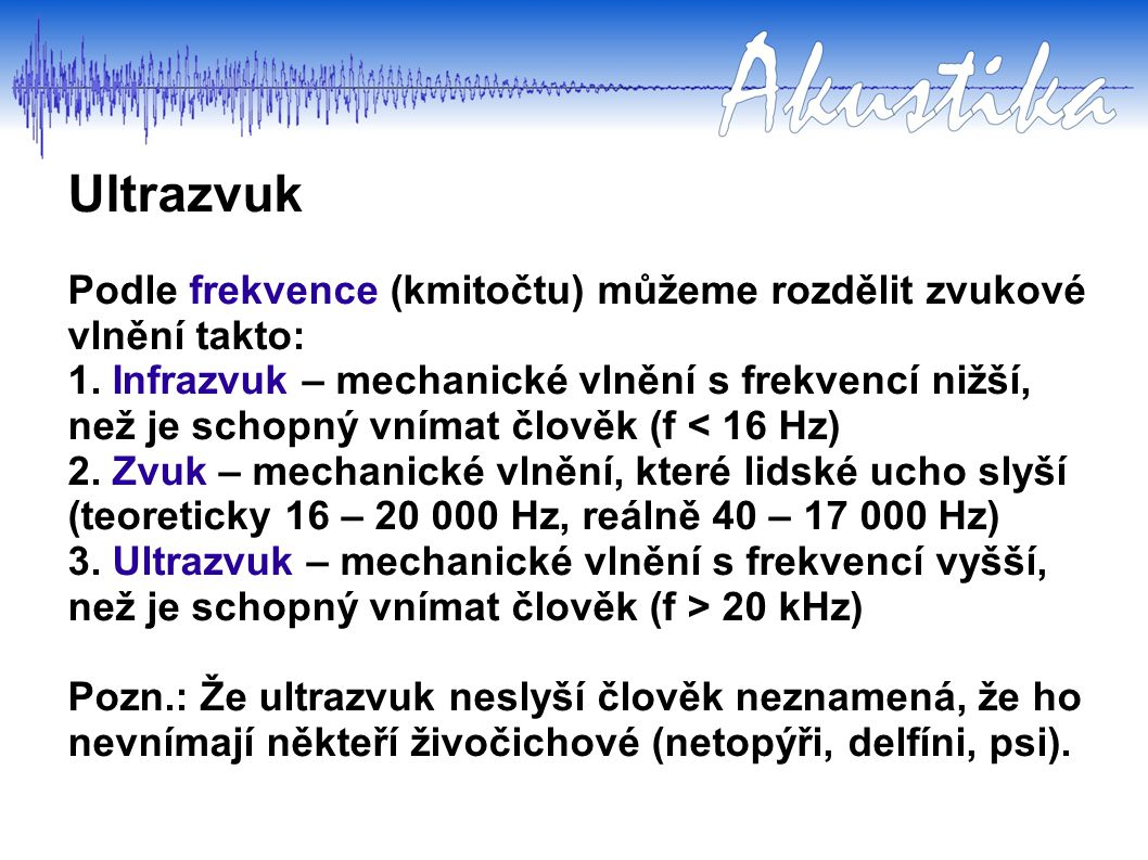 Ultrazvuk Podle frekvence (kmitočtu) můžeme rozdělit zvukové vlnění takto: