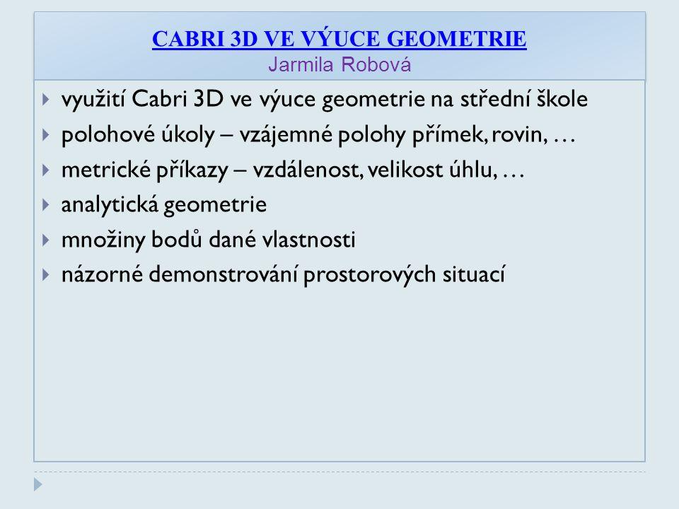 CABRI 3D VE VÝUCE GEOMETRIE Jarmila Robová