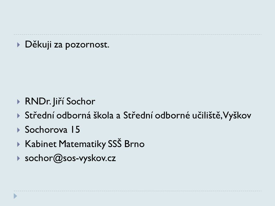 Děkuji za pozornost. RNDr. Jiří Sochor. Střední odborná škola a Střední odborné učiliště, Vyškov. Sochorova 15.