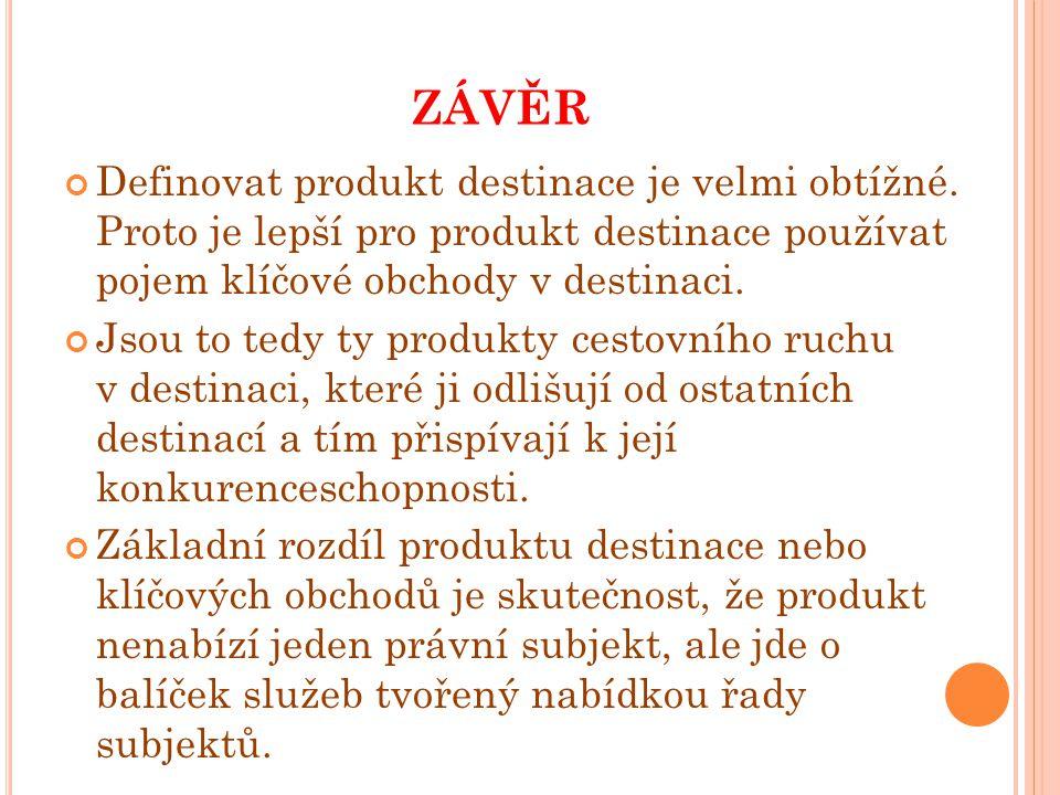 Závěr Definovat produkt destinace je velmi obtížné. Proto je lepší pro produkt destinace používat pojem klíčové obchody v destinaci.
