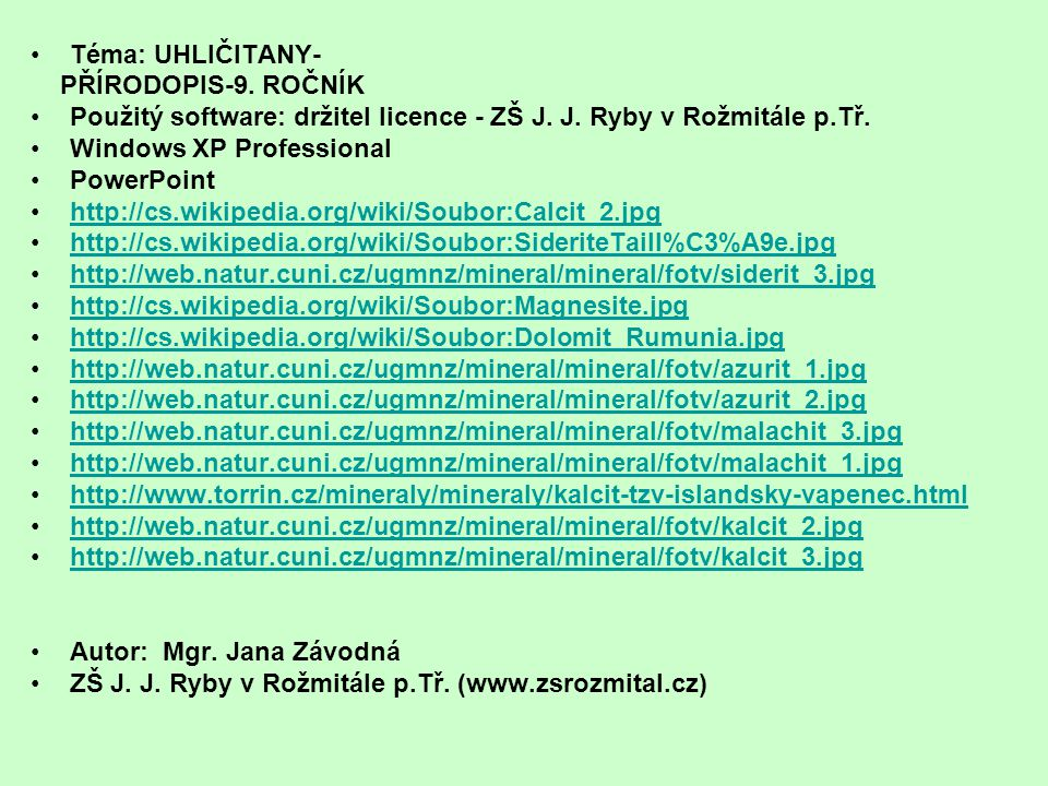 Téma: UHLIČITANY- PŘÍRODOPIS-9. ROČNÍK. Použitý software: držitel licence - ZŠ J. J. Ryby v Rožmitále p.Tř.