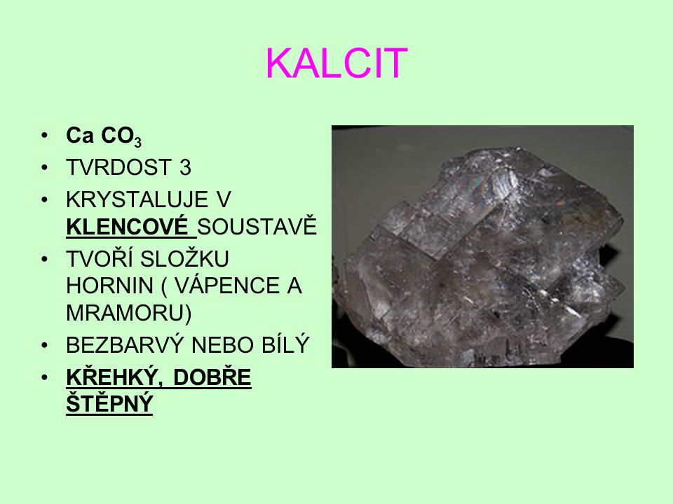 KALCIT Ca CO3 TVRDOST 3 KRYSTALUJE V KLENCOVÉ SOUSTAVĚ