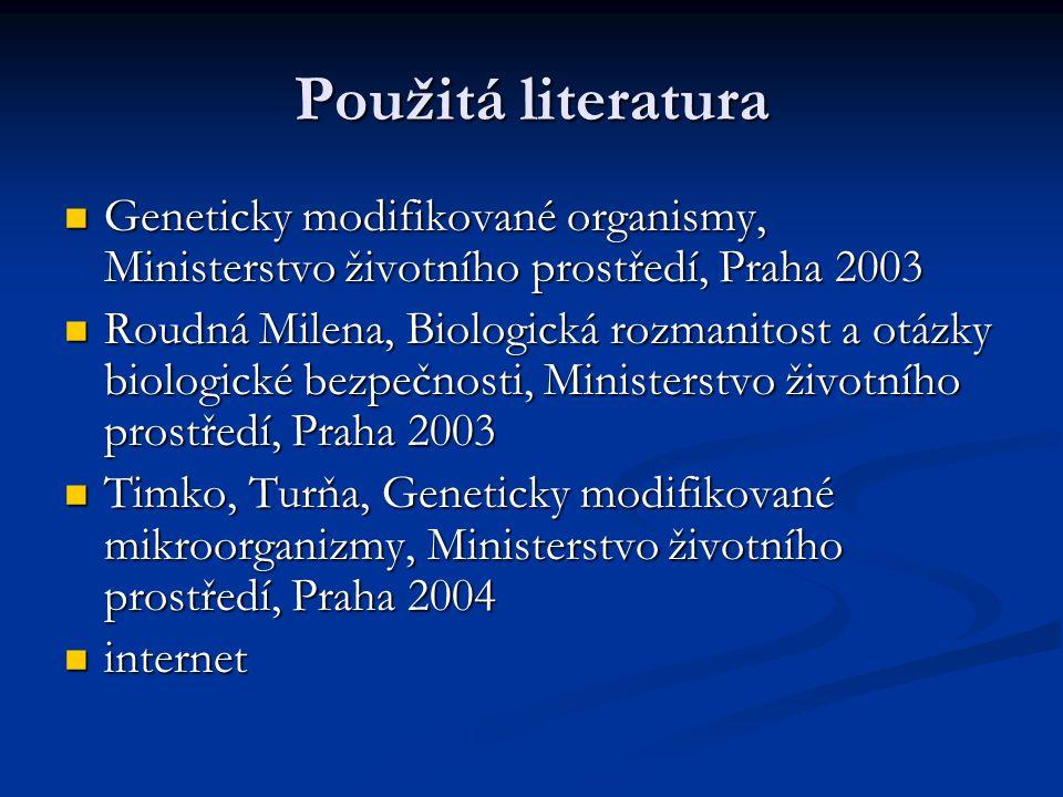 Použitá literatura Geneticky modifikované organismy, Ministerstvo životního prostředí, Praha 2003.