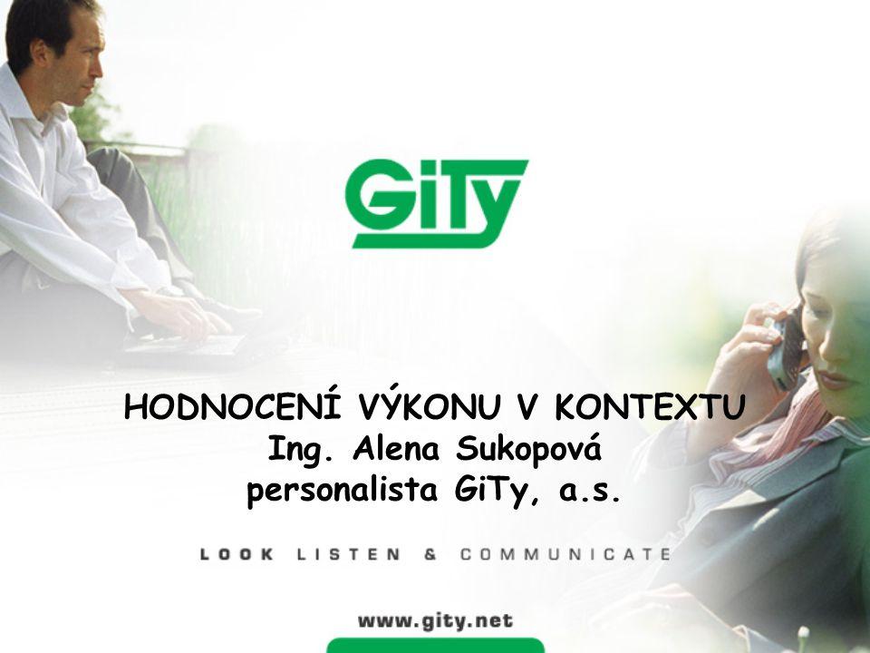 HODNOCENÍ VÝKONU V KONTEXTU Ing. Alena Sukopová personalista GiTy, a.s.