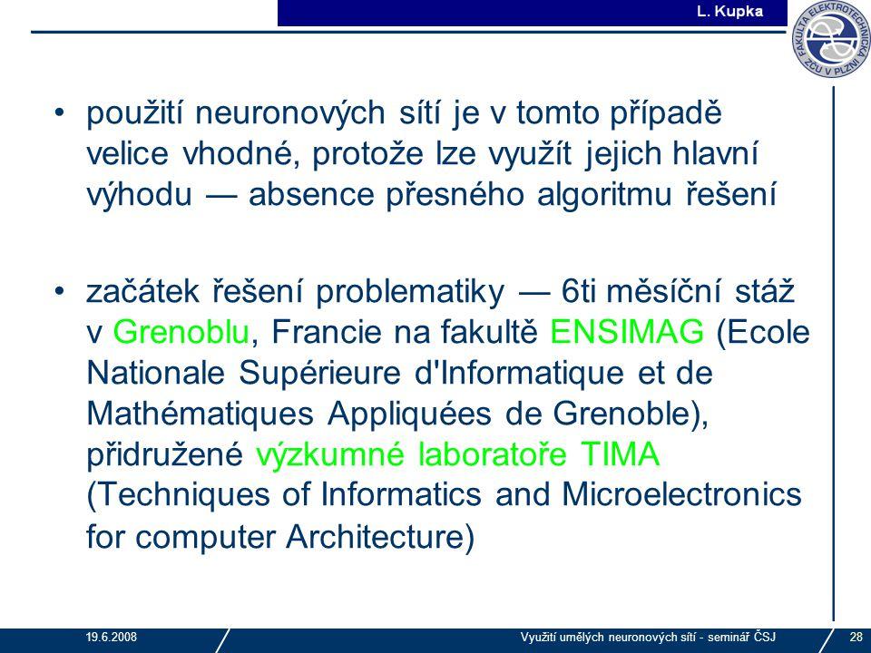 použití neuronových sítí je v tomto případě velice vhodné, protože lze využít jejich hlavní výhodu ― absence přesného algoritmu řešení